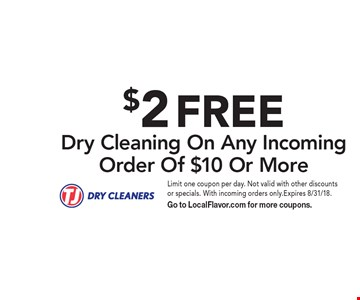 $2 FREE Dry Cleaning On Any Incoming Order Of $10 Or More. Limit one coupon per day. Not valid with other discounts or specials. With incoming orders only.Expires 8/31/18. Go to LocalFlavor.com for more coupons.