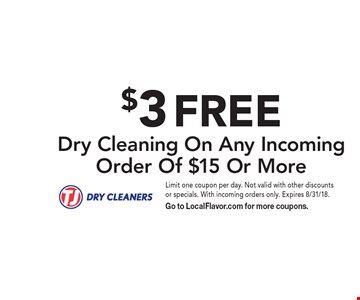 $3 FREE Dry Cleaning On Any Incoming Order Of $15 Or More. Limit one coupon per day. Not valid with other discounts or specials. With incoming orders only. Expires 8/31/18. Go to LocalFlavor.com for more coupons.