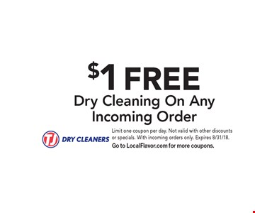 $1 FREE Dry Cleaning On Any Incoming Order. Limit one coupon per day. Not valid with other discounts or specials. With incoming orders only. Expires 8/31/18. Go to LocalFlavor.com for more coupons.