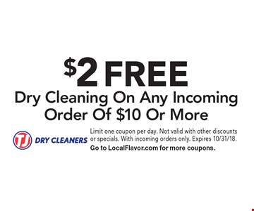 $2 FREE Dry Cleaning On Any Incoming Order Of $10 Or More. Limit one coupon per day. Not valid with other discounts or specials. With incoming orders only. Expires 10/31/18. Go to LocalFlavor.com for more coupons.
