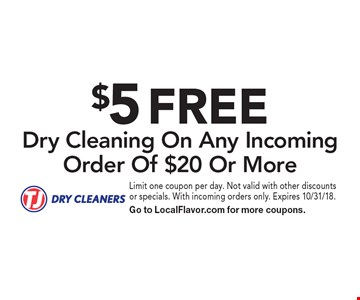 $5 FREE Dry Cleaning On Any Incoming Order Of $20 Or More. Limit one coupon per day. Not valid with other discounts or specials. With incoming orders only. Expires 10/31/18. Go to LocalFlavor.com for more coupons.