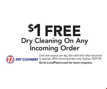 $1 FREE Dry Cleaning On Any Incoming Order. Limit one coupon per day. Not valid with other discounts or specials. With incoming orders only. Expires 10/31/18. Go to LocalFlavor.com for more coupons.