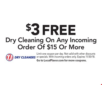 $3 FREE Dry Cleaning On Any Incoming Order Of $15 Or More. Limit one coupon per day. Not valid with other discounts or specials. With incoming orders only. Expires 11/30/18. Go to LocalFlavor.com for more coupons.