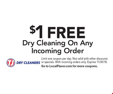 $1 FREE Dry Cleaning On Any Incoming Order. Limit one coupon per day. Not valid with other discounts or specials. With incoming orders only. Expires 11/30/18. Go to LocalFlavor.com for more coupons.