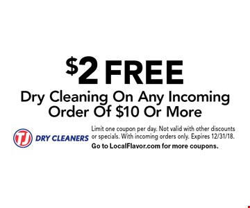 $2 FREE Dry Cleaning On Any Incoming Order Of $10 Or More. Limit one coupon per day. Not valid with other discounts or specials. With incoming orders only. Expires 12/31/18. Go to LocalFlavor.com for more coupons.