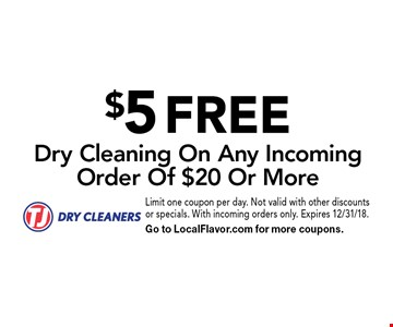 $5 FREE Dry Cleaning On Any Incoming Order Of $20 Or More. Limit one coupon per day. Not valid with other discounts or specials. With incoming orders only. Expires 12/31/18. Go to LocalFlavor.com for more coupons.