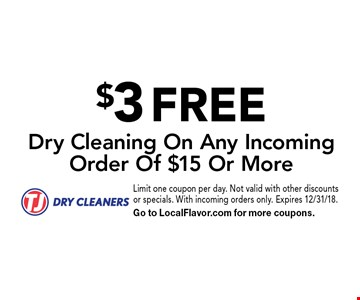 $3 FREE Dry Cleaning On Any Incoming Order Of $15 Or More. Limit one coupon per day. Not valid with other discounts or specials. With incoming orders only. Expires 12/31/18. Go to LocalFlavor.com for more coupons.