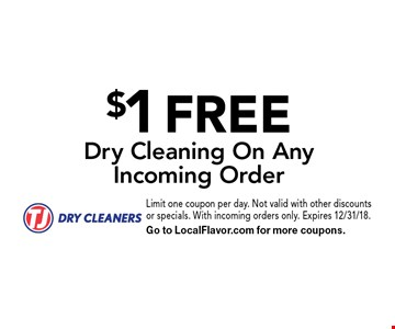 $1 FREE Dry Cleaning On Any Incoming Order. Limit one coupon per day. Not valid with other discounts or specials. With incoming orders only. Expires 12/31/18. Go to LocalFlavor.com for more coupons.