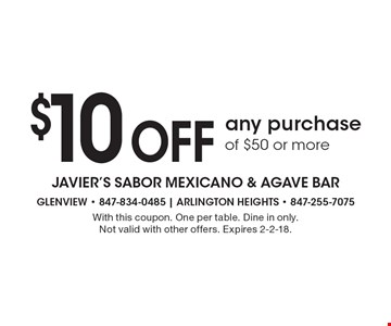 $10 Off any purchase of $50 or more. With this coupon. One per table. Dine in only. Not valid with other offers. Expires 2-2-18.