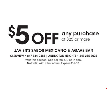 $5 Off any purchase of $25 or more. With this coupon. One per table. Dine in only. Not valid with other offers. Expires 2-2-18.