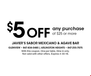 $5 Off any purchase of $25 or more. With this coupon. One per table. Dine in only. Not valid with other offers. Expires 4-30-18.