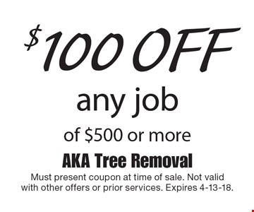 $100 off any job of $500 or more. Must present coupon at time of sale. Not validwith other offers or prior services. Expires 4-13-18.