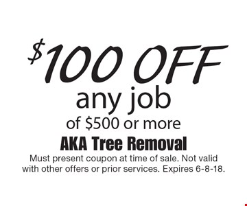 $100 off any job of $500 or more. Must present coupon at time of sale. Not validwith other offers or prior services. Expires 6-8-18.