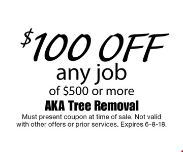 $100 off any job of $500 or more. Must present coupon at time of sale. Not valid with other offers or prior services. Expires 6-8-18.