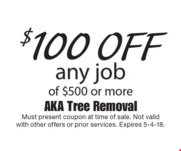 $100 off any job of $500 or more. Must present coupon at time of sale. Not validwith other offers or prior services. Expires 5-4-18.