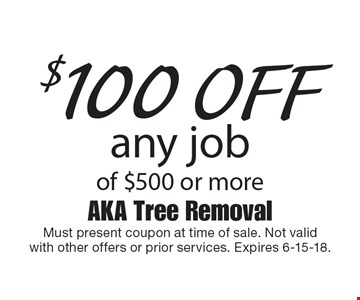 $100 off any job of $500 or more. Must present coupon at time of sale. Not validwith other offers or prior services. Expires 6-15-18.