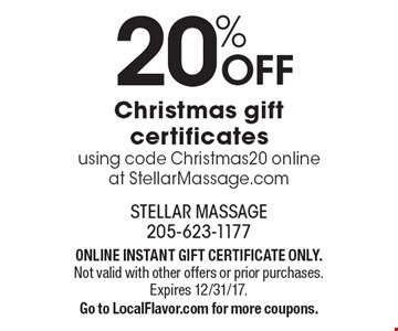 20% off Christmas gift certificates using code Christmas 20 online at StellarMassage.com. ONLINE INSTANT GIFT CERTIFICATE ONLY. Not valid with other offers or prior purchases. Expires 12/31/17. Go to LocalFlavor.com for more coupons.