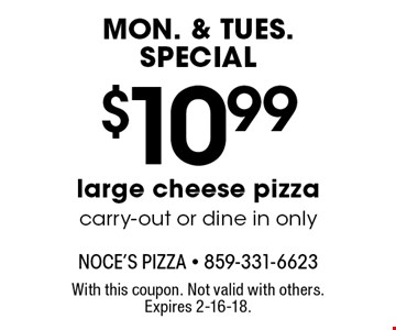 Mon. & Tues. Special. $10.99 large cheese pizza carry-out or dine in only. With this coupon. Not valid with others. Expires 2-16-18.