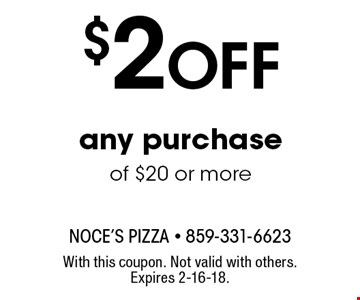 $2 Off any purchase of $20 or more. With this coupon. Not valid with others. Expires 2-16-18.
