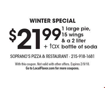 winter special $21.99 + tax 1 large pie, 15 wings & a 2 liter bottle of soda. With this coupon. Not valid with other offers. Expires 2/9/18. Go to LocalFlavor.com for more coupons.