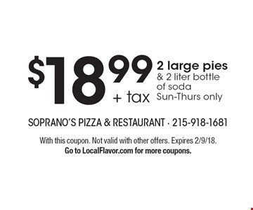 $18.99 + tax 2 large pies & 2 liter bottle of soda Sun-Thurs only. With this coupon. Not valid with other offers. Expires 2/9/18. Go to LocalFlavor.com for more coupons.