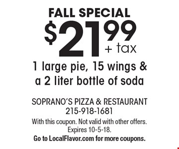 Fall Special. $21.99 + tax for 1 large pie, 15 wings & a 2 liter bottle of soda. With this coupon. Not valid with other offers. Expires 10-5-18. Go to LocalFlavor.com for more coupons.