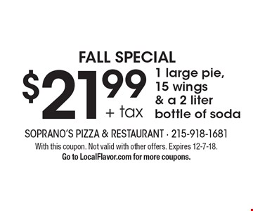 Fall Special. $21.99 + tax 1 large pie,15 wings & a 2 liter bottle of soda. With this coupon. Not valid with other offers. Expires 12-7-18. Go to LocalFlavor.com for more coupons.
