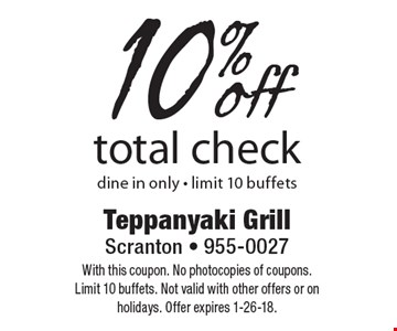 10% off total check, dine in only. With this coupon. No photocopies of coupons. Limit 10 buffets. Not valid with other offers or on holidays. Offer expires 1-26-18.
