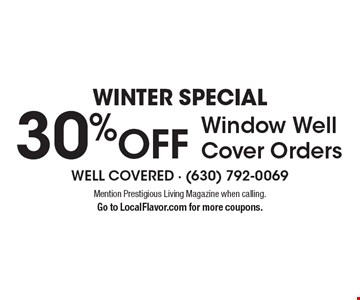 WINTER Special. 30% OFF Window Well Cover Orders. Mention Prestigious Living Magazine when calling. Go to LocalFlavor.com for more coupons.