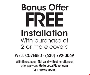 Bonus Offer FREE Installation With purchase of 2 or more covers. With this coupon. Not valid with other offers or prior services. Go to LocalFlavor.com for more coupons.