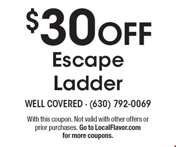 $30 OFF Escape Ladder. With this coupon. Not valid with other offers or prior purchases. Go to LocalFlavor.com for more coupons.