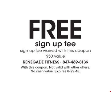FREE sign up fee - sign up fee waived with this coupon $50 value. With this coupon. Not valid with other offers. No cash value. Expires 6-29-18.