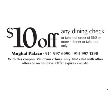 $10off any dining check or take-out order of $60 or more. Dinner or take-out only. With this coupon. Valid Sun.-Thurs. only. Not valid with other offers or on holidays. Offer expires 2-28-18.