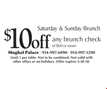 Saturday & Sunday Brunch. $10off any brunch check of $60 or more. Limit 1 per table. Not to be combined. Not valid with other offers or on holidays. Offer expires 2-28-18.