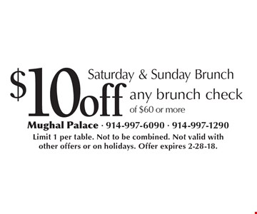 Saturday & Sunday Brunch. $10 off any brunch check of $60 or more. Limit 1 per table. Not to be combined. Not valid with other offers or on holidays. Offer expires 2-28-18.