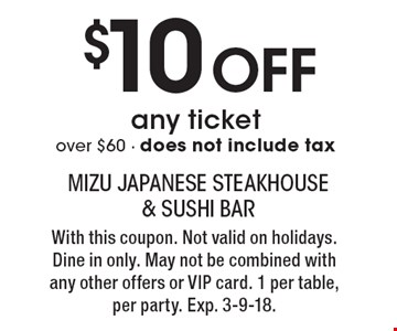 $10 Off any ticket over $60. does not include tax. With this coupon. Not valid on holidays. Dine in only. May not be combined with any other offers or VIP card. 1 per table, per party. Exp. 3-9-18.