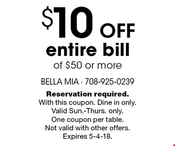 $10 off entire bill of $50 or more. Reservation required. With this coupon. Dine in only. Valid Sun.-Thurs. only. One coupon per table. Not valid with other offers. Expires 5-4-18.