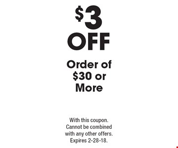 $3 Off Order of $30 or More. With this coupon. Cannot be combined with any other offers. Expires 2-28-18.