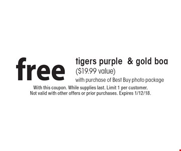 Free tigers purple & gold boa ($19.99 value). With purchase of Best Buy photo package. With this coupon. While supplies last. Limit 1 per customer. Not valid with other offers or prior purchases. Expires 1/12/18.