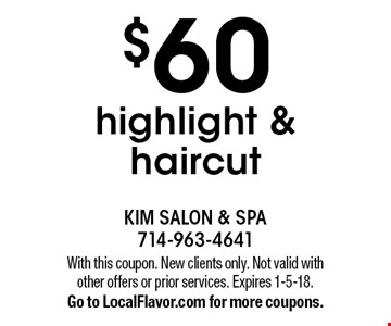 $60 highlight & haircut. With this coupon. New clients only. Not valid with other offers or prior services. Expires 1-5-18. Go to LocalFlavor.com for more coupons.