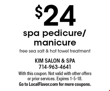 $24 spa pedicure/manicure free sea salt & hot towel treatment. With this coupon. Not valid with other offers or prior services. Expires 1-5-18. Go to LocalFlavor.com for more coupons.