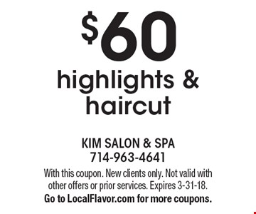 $60 highlights & haircut. With this coupon. New clients only. Not valid with other offers or prior services. Expires 3-31-18. Go to LocalFlavor.com for more coupons.