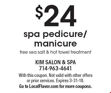 $24 spa pedicure/manicure free sea salt & hot towel treatment. With this coupon. Not valid with other offers or prior services. Expires 3-31-18. Go to LocalFlavor.com for more coupons.