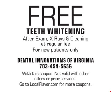 Free Teeth Whitening. After Exam, X-Rays & Cleaning at regular fee. For new patients only. With this coupon. Not valid with other offers or prior services. Go to LocalFlavor.com for more coupons.