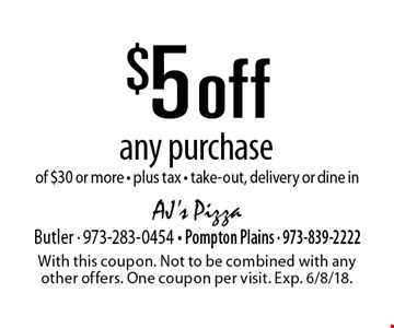 $5 off any purchase of $30 or more - plus tax - take-out, delivery or dine in. With this coupon. Not to be combined with any other offers. One coupon per visit. Exp. 6/8/18.