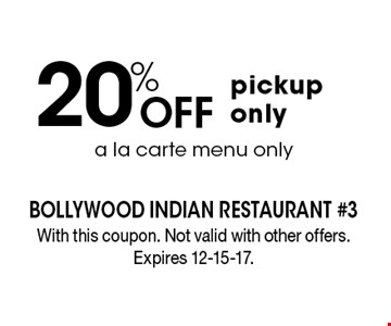 20% Off pickup only. a la carte menu only . With this coupon. Not valid with other offers. Expires 12-15-17.