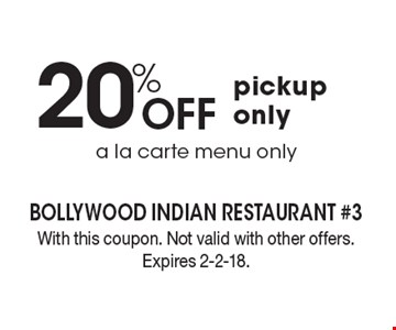 20% Off pickup only a la carte menu only. With this coupon. Not valid with other offers. Expires 2-2-18.