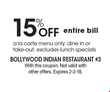 15% Off entire bill a la carte menu only. dine in or take-out. excludes lunch specials. With this coupon. Not valid with other offers. Expires 2-2-18.