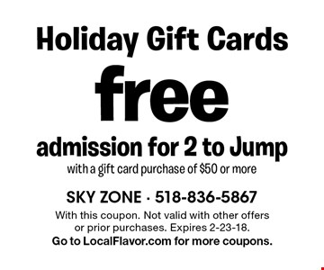 free admission for 2 to Jump with a gift card purchase of $50 or more. With this coupon. Not valid with other offers or prior purchases. Expires 2-23-18. Go to LocalFlavor.com for more coupons.