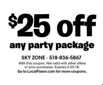 $25 off any party package. With this coupon. Not valid with other offers or prior purchases. Expires 2-23-18. Go to LocalFlavor.com for more coupons.